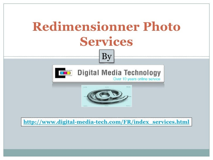 Redimensionner Photo Services<br />By<br />http://www.digital-media-tech.com/FR/index_services.html<br />