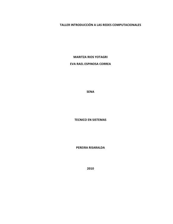 TALLER INTRODUCCIÓN A LAS REDES COMPUTACIONALES<br />MARITZA RIOS YOTAGRI<br />EVA RAEL ESPINOSA CORREA<br />SENA<br />TEC...