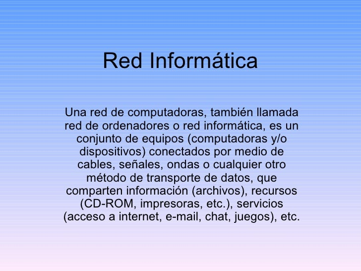 Red Informática Una red de computadoras, también llamada red de ordenadores o red informática, es un conjunto de equipos (...