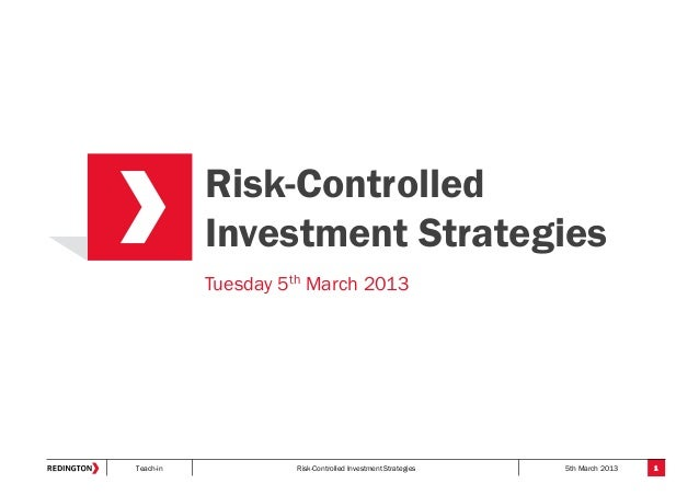 Teach-in Risk-Controlled Investment Strategies 5th March 2013Risk-ControlledInvestment Strategies1Tuesday 5th March 2013