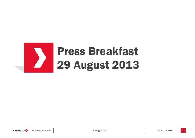 Private & Confidential Redington Ltd 29 August 2013 Press Breakfast 29 August 2013 1