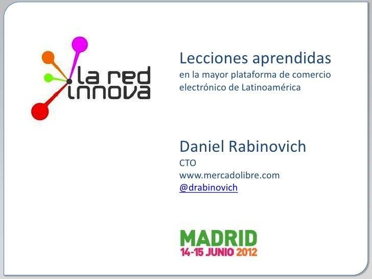 Lecciones aprendidasen la mayor plataforma de comercioelectrónico de LatinoaméricaDaniel RabinovichCTOwww.mercadolibre.com...