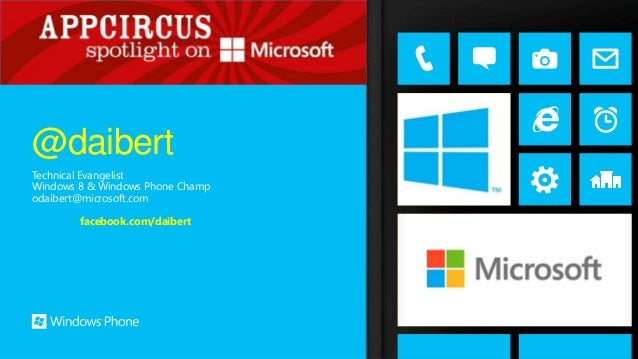 Technical EvangelistWindows 8 & Windows Phone Champodaibert@microsoft.comfacebook.com/daibert@daibert