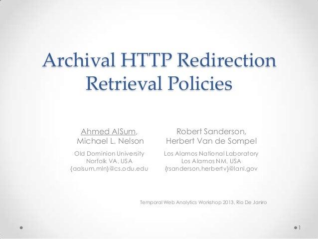 Archival HTTP RedirectionRetrieval PoliciesTemporal Web Analytics Workshop 2013, Rio De JaniroAhmed AlSum,Michael L. Nelso...
