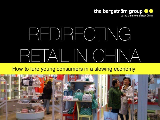 www.thebergstromgroup.comREDIRECTINGRETAIL IN CHINAHow to lure young consumers in a slowing economy