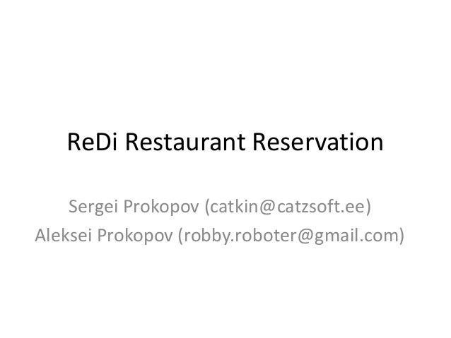 ReDi Restaurant Reservation    Sergei Prokopov (catkin@catzsoft.ee)Aleksei Prokopov (robby.roboter@gmail.com)