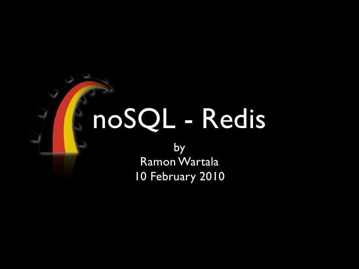 noSQL - Redis           by     Ramon Wartala    10 February 2010