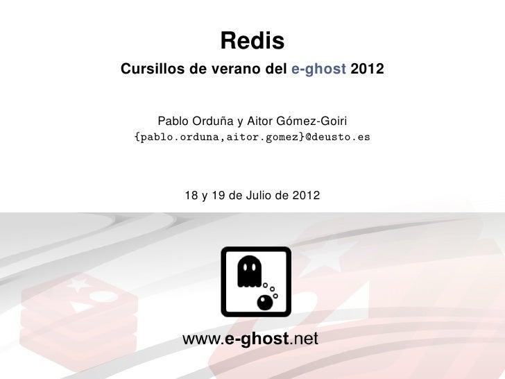 RedisCursillos de verano del e-ghost 2012               ˜           ´     Pablo Orduna y Aitor Gomez-Goiri {pablo.orduna,a...
