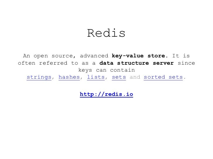 Redis  An open source, advanced key-value store. It isoften referred to as a data structure server since                  ...
