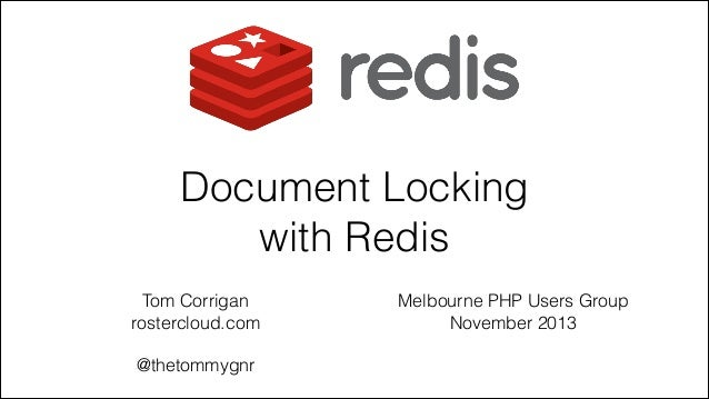 Document Locking with Redis Tom Corrigan rostercloud.com !  @thetommygnr  Melbourne PHP Users Group November 2013