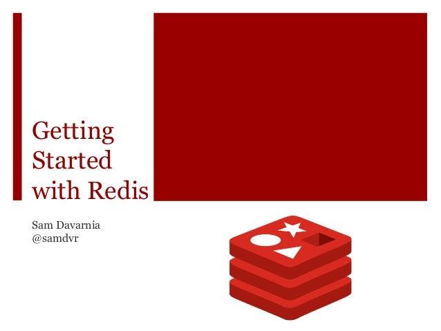 Getting Started with Redis Sam Davarnia @samdvr