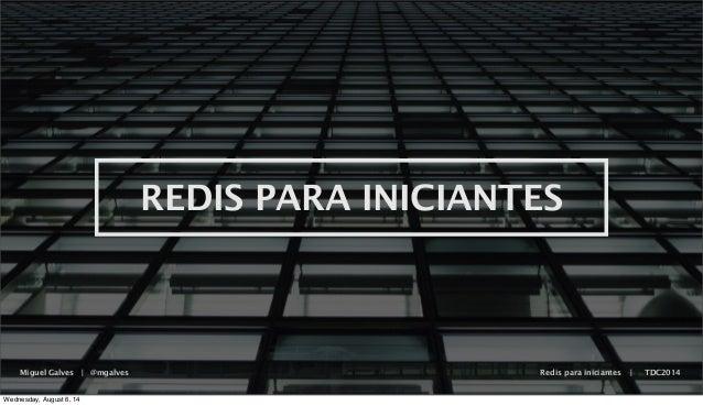 Miguel Galves | @mgalves Redis para iniciantes | TDC2014 REDIS PARA INICIANTES Wednesday, August 6, 14