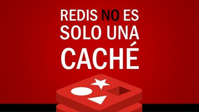 REDIS NO ES SOLO UNA CACHÉ
