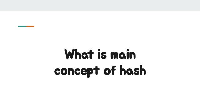 What is main concept of hash