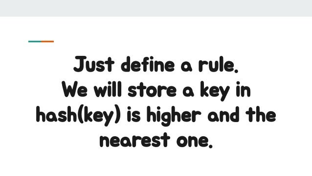Just define a rule. We will store a key in hash(key) is higher and the nearest one.