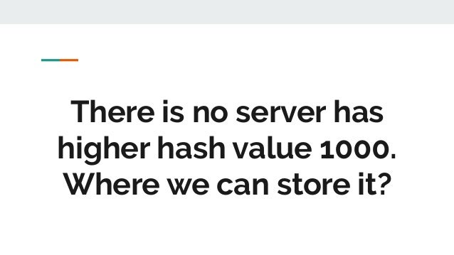 There is no server has higher hash value 1000. Where we can store it?