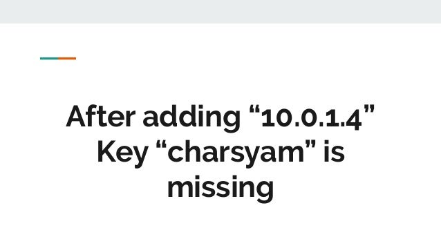 """After adding """"10.0.1.4"""" Key """"charsyam"""" is missing"""