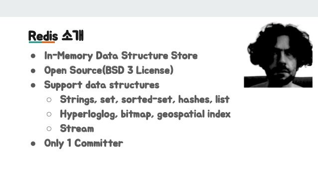 Redis 소개 ● In-Memory Data Structure Store ● Open Source(BSD 3 License) ● Support data structures ○ Strings, set, sorted-se...