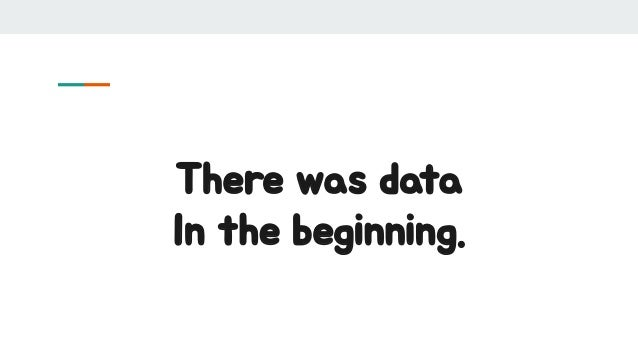 There was data In the beginning.