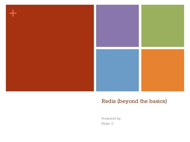 +  Redis {beyond the basics} Presented by Steph ☺