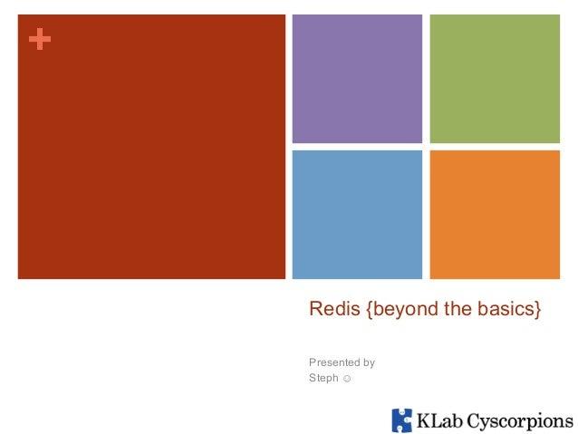 +  Redis {beyond the basics} Presented by Steph ☺
