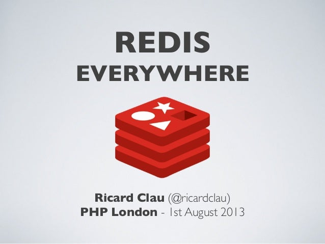 REDIS EVERYWHERE Ricard Clau (@ricardclau) PHP London - 1st August 2013