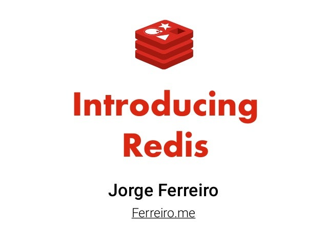 Introducing Redis Jorge Ferreiro Ferreiro.me