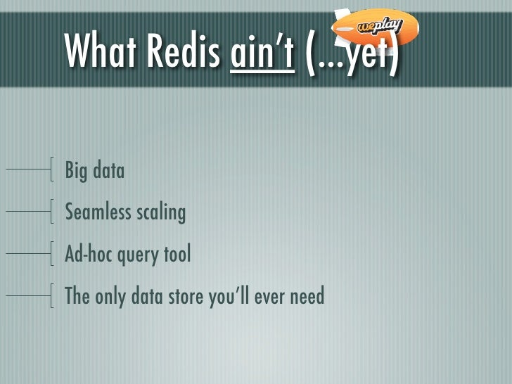 What Redis ain't (...yet)Big dataSeamless scalingAd-hoc query toolThe only data store you'll ever need