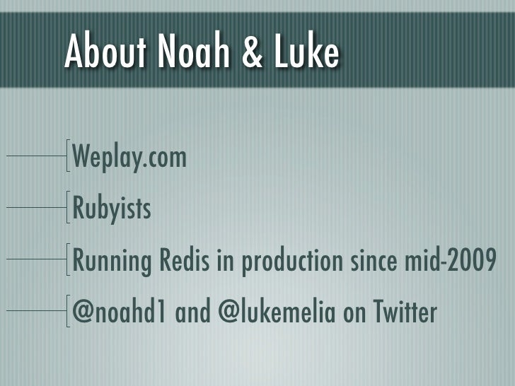 About Noah & LukeWeplay.comRubyistsRunning Redis in production since mid-2009@noahd1 and @lukemelia on Twitter