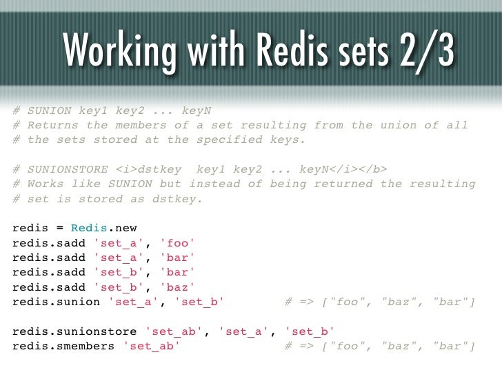 Working with Redis sets 2/3# SUNION key1 key2 ... keyN# Returns the members of a set resulting from the union of all# the ...