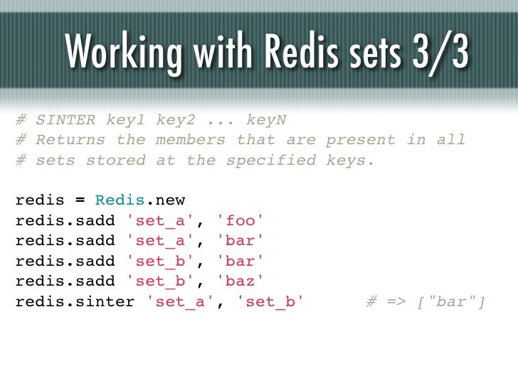 Working with Redis sets 3/3# SINTER key1 key2 ... keyN# Returns the members that are present in all# sets stored at the sp...