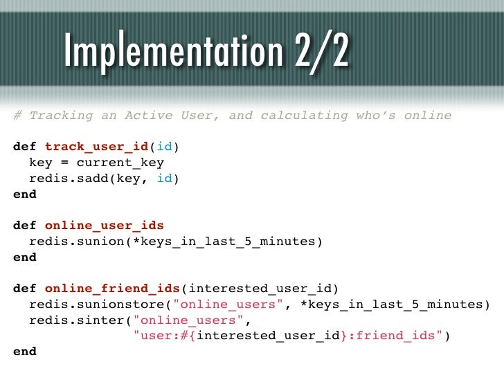 Implementation 2/2# Tracking an Active User, and calculating who's onlinedef track_user_id(id)key = current_keyredis.s...