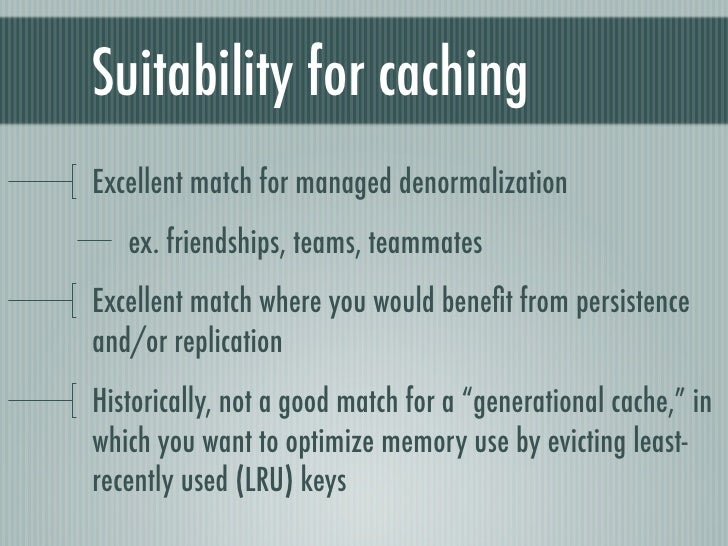 Suitability for cachingExcellent match for managed denormalization   ex. friendships, teams, teammatesExcellent match wher...