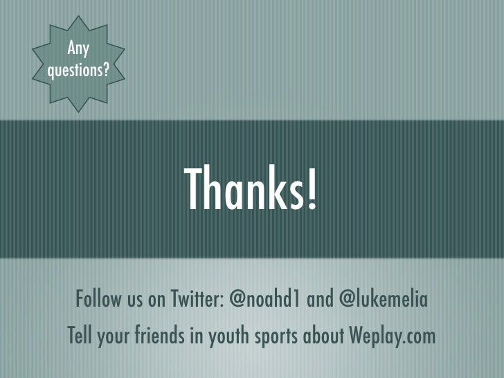 Anyquestions?                  Thanks!    Follow us on Twitter: @noahd1 and @lukemelia   Tell your friends in youth sports...