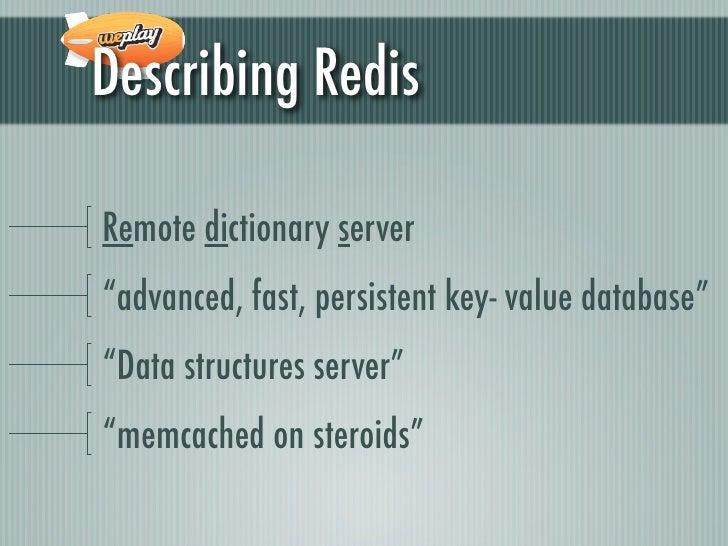"Describing RedisRemote dictionary server""advanced, fast, persistent key- value database""""Data structures server""""memcached..."