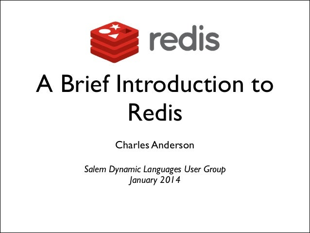 A Brief Introduction to Redis Charles Anderson	  !  Salem Dynamic Languages User Group	  January 2014