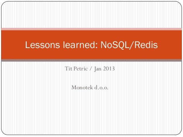 Lessons learned: NoSQL/Redis        Tit Petric / Jan 2013          Monotek d.o.o.
