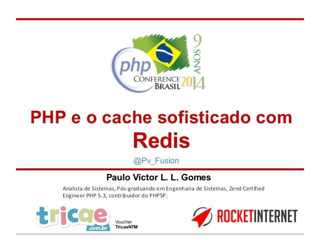 PHP e o cache sofisticado com  Redis  @Pv_Fusion  Paulo Victor L. L. Gomes  Analista de Sistemas, Pós-graduando em Engenha...