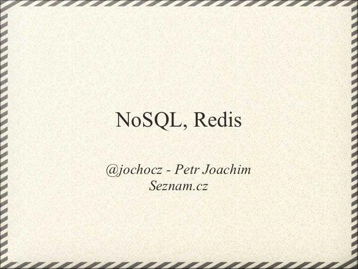 NoSQL, Redis@jochocz - Petr Joachim      Seznam.cz