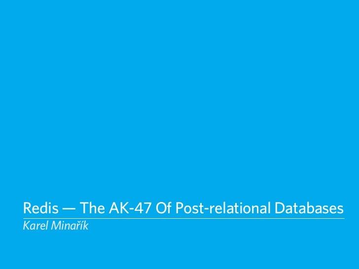 Redis — The AK-47 Of Post-relational DatabasesKarel Minařík