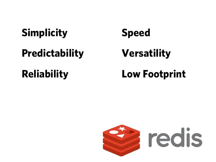 SIMPLICITYThe Zen of Redis(...) what Redis provides are data structures (...)http://antirez.com/post/MongoDB-and-Redis.htm...