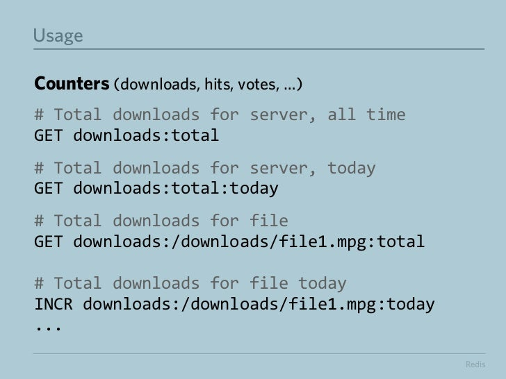 UsageVariations: Rate limiting$ curl http://api.example.com/list.jsonINCR api:<TOKEN>:hits=> 1 if INCR(api:abc123:hits...