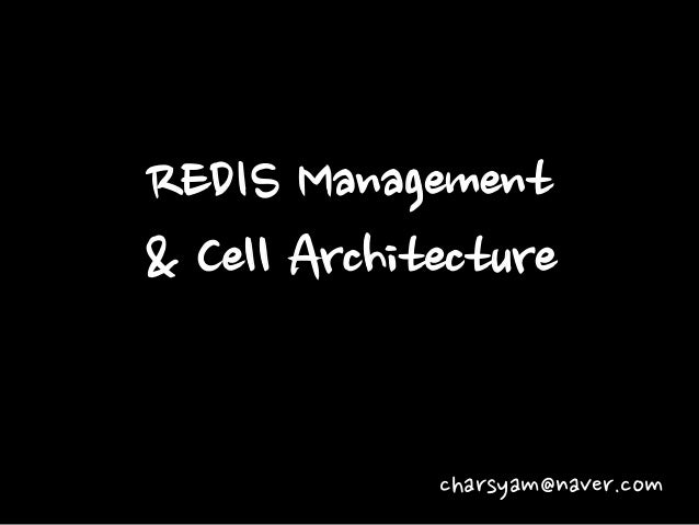REDIS Management & Cell Architecture  charsyam@naver.com