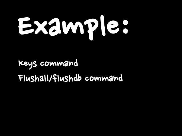 Example: Keys command Flushall/flushdb command