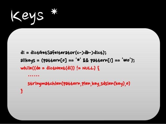 Keys * di = dictGetSafeIterator(c->db->dict); allkeys = (pattern[0] == '*' && pattern[1] == '0'); while((de = dictNext(di)...