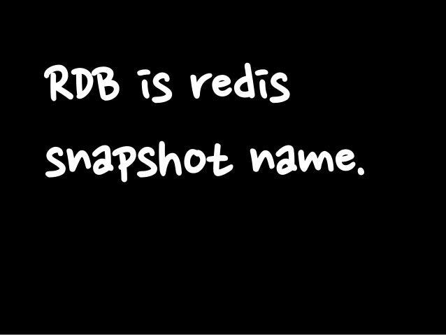 RDB is redis snapshot name.