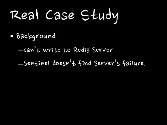 Real Case Study • Background –Can't write to Redis Server –Sentinel doesn't find Server's failure.