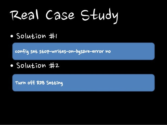 Real Case Study • Solution #1 config set stop-writes-on-bgsave-error no  • Solution #2 Turn off RDB Setting