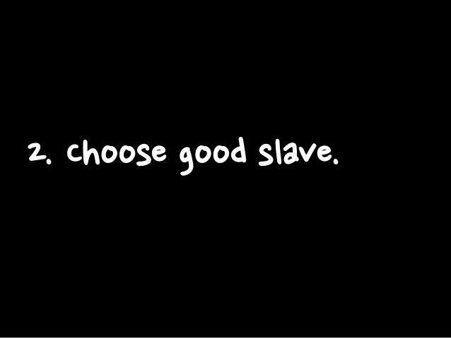 2. Choose good slave.