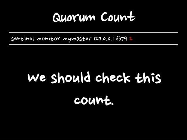 Quorum Count sentinel monitor mymaster 127.0.0.1 6379 2  We should check this count.